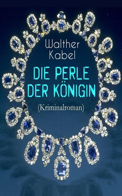 Фото - Walther Kabel Die Perle der Königin (Kriminalroman) walther kabel walther kabel krimis über 100 kriminalromane