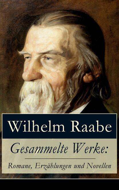 Wilhelm Raabe Gesammelte Werke: Romane, Erzählungen und Novellen wilhelm raabe der junker von denow und andere erzählungen