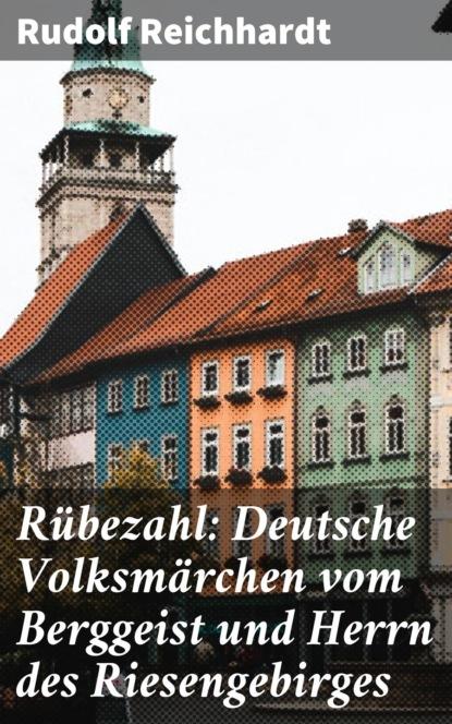 Rudolf Reichhardt Rübezahl: Deutsche Volksmärchen vom Berggeist und Herrn des Riesengebirges johann karl august musäus rübezahl zu dank bezahlt rübezahl und die mutter