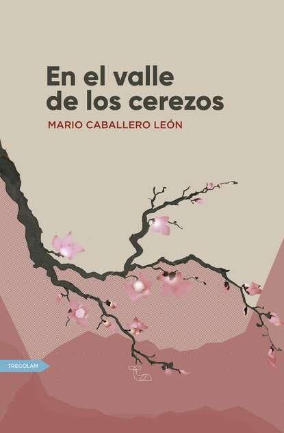 Mario Caballero León El valle de los cerezos amador d gervasio el valle de dos caras