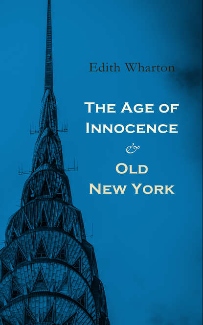 Edith Wharton The Age of Innocence & Old New York edith wharton the age of innocence arcadianpress edition