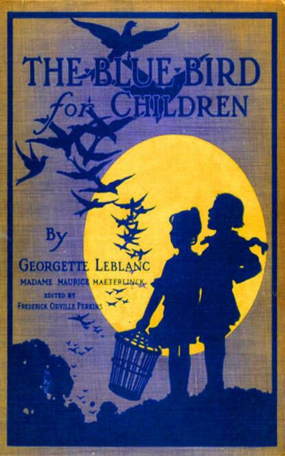 Georgette Leblanc Maurice Maeterlinck The Blue Bird for Children - Wonderful Adventures of f Happiness maurice maeterlinck the blue bird for children the wonderful adventures of tyltyl and mytyl in search of happiness