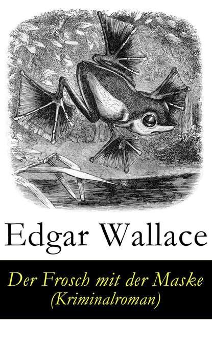 Фото - Edgar Wallace Der Frosch mit der Maske (Kriminalroman) edgar wallace der mann der alles wußte