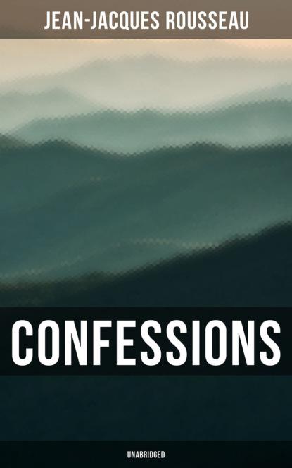 Фото - Jean-Jacques Rousseau Confessions (Unabridged) жан жак руссо the confessions of jean jacques rousseau volume 09