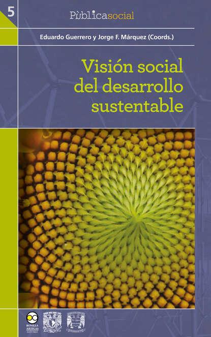 Фото - Группа авторов Visión social del desarrollo sustentable группа авторов semiótica cultura y desarrollo psicológico