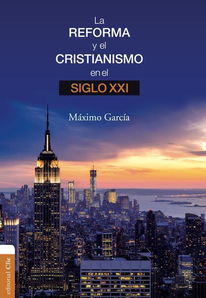 Máximo García Ruiz La Reforma y el cristianismo en el S. XXI máximo garcía ruiz la reforma y el cristianismo en el s xxi