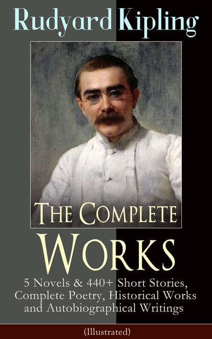 Редьярд Джозеф Киплинг The Complete Works of Rudyard Kipling (Illustrated) недорого