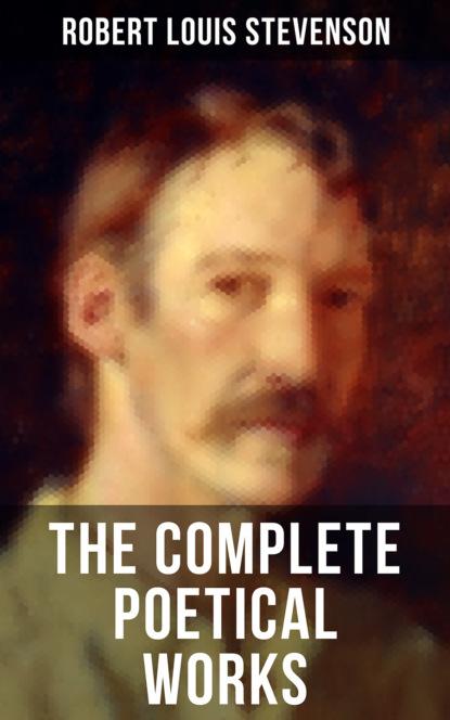 Роберт Льюис Стивенсон The Complete Poetical Works of Robert Louis Stevenson robert louis stevenson the complete novels of robert louis stevenson all 13 novels in one edition
