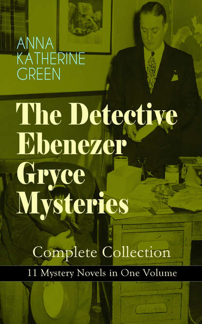 Фото - Anna Katharine Green THE DETECTIVE EBENEZER GRYCE MYSTERIES – Complete Collection: 11 Mystery Novels in One Volume charles norris williamson british murder mysteries – 10 novels in one volume