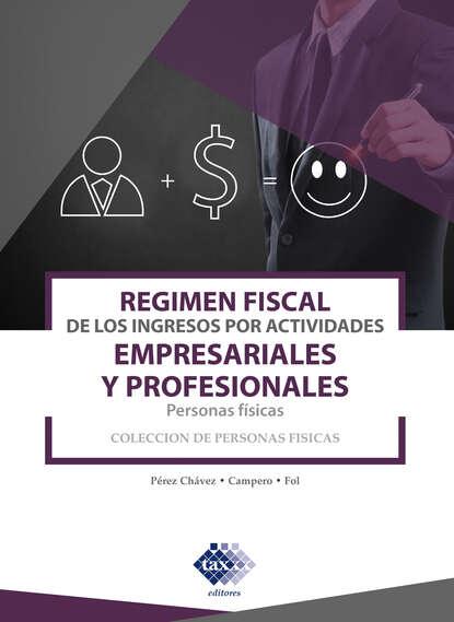 José Pérez Chávez Régimen fiscal de los ingresos por actividades empresariales y profesionales. Personas físicas 2019 недорого