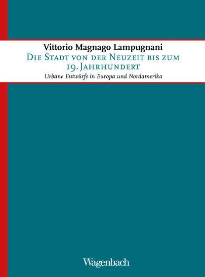 Vittorio Magnago Lampugnani Die Stadt von der Neuzeit bis zum 19. Jahrhundert группа авторов zensur vom 16 bis zum 18 jahrhundert begriffe diskurse praktiken