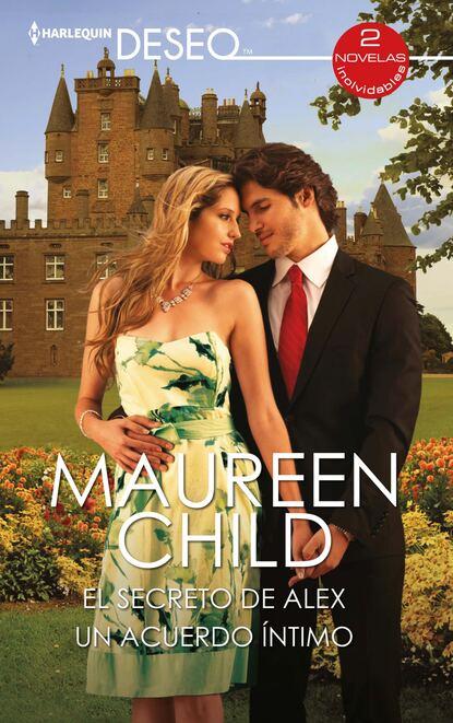 Maureen Child El secreto de Alex - Un acuerdo íntimo maureen child un acuerdo permanente