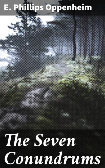 E. Phillips Oppenheim The Seven Conundrums e phillips oppenheim the devil s paw
