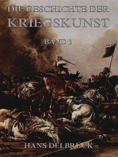 Фото - Hans Delbruck Geschichte der Kriegskunst, Band 3 eduard meyer geschichte des altertums band 3