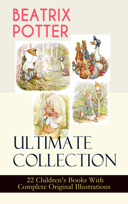 Beatrix Potter BEATRIX POTTER Ultimate Collection - 22 Children's Books With Complete Original Illustrations potter b beatrix potter collection volume two