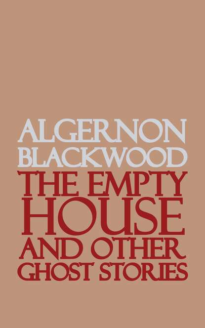 Algernon Blackwood The Empty House and Other Ghost Stories недорого