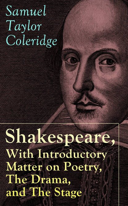 Samuel Taylor Coleridge Shakespeare, With Introductory Matter on Poetry, The Drama, and The Stage by S.T. Coleridge samuel taylor coleridge the complete poetry the classic illustrated edition