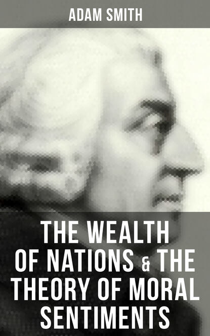 Adam Smith The Wealth of Nations & The Theory of Moral Sentiments adam smith the wealth of nations golden deer classics