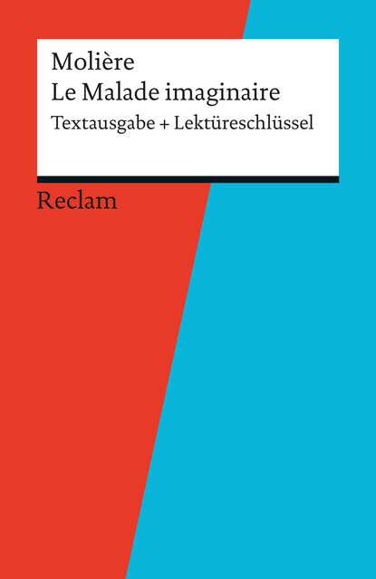 Мольер (Жан-Батист Поклен) Textausgabe + Lektüreschlüssel. Molière: Le Malade imaginaire мольер жан батист поклен le malade imaginaire