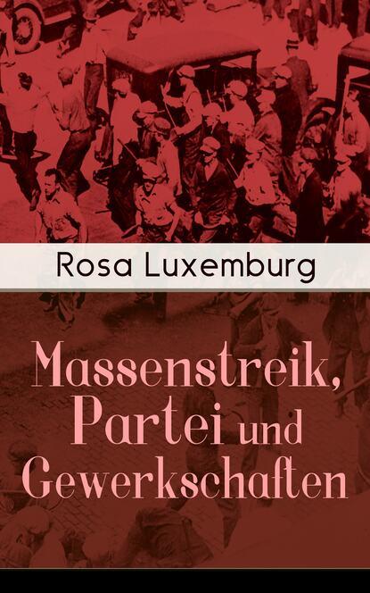 Rosa Luxemburg Massenstreik, Partei und Gewerkschaften rosa luxemburg rosa luxemburg zur russischen revolution