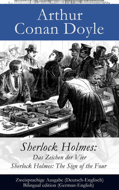 Артур Конан Дойл Sherlock Holmes: Das Zeichen der Vier / Sherlock Holmes: The Sign of the Four - Zweisprachige Ausgabe (Deutsch-Englisch) / Bilingual edition (German-English) артур конан дойл the german war