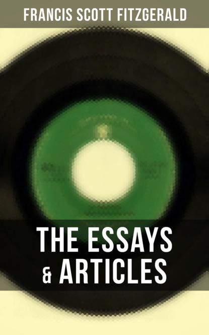 Фрэнсис Скотт Фицджеральд The Essays & Articles of F. Scott Fitzgerald недорого