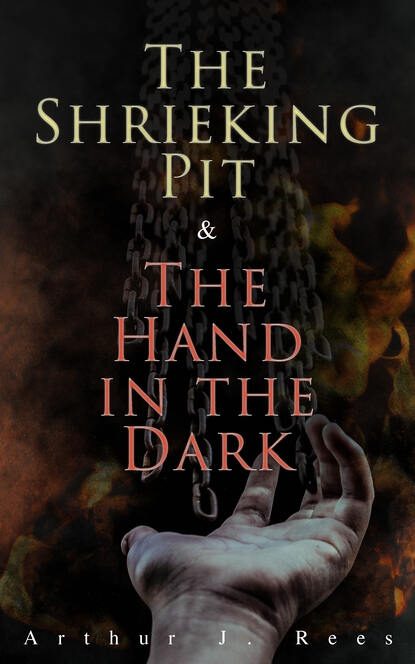 Arthur J. Rees The Shrieking Pit & The Hand in the Dark j d rhoades the devil s right hand