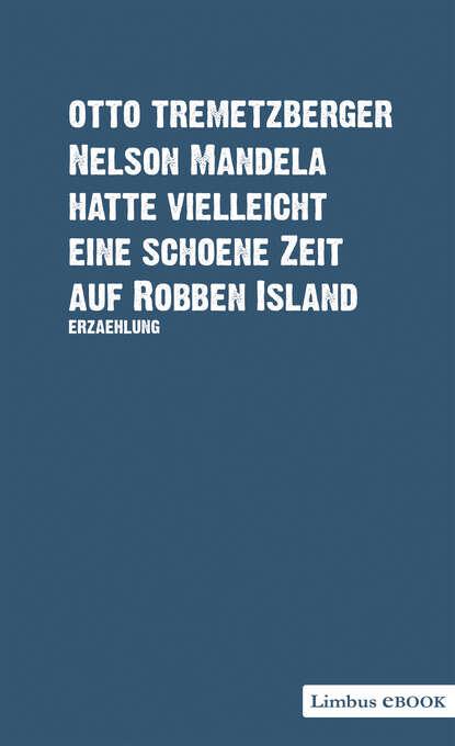 Otto Tremetzberger Nelson Mandela hatte vielleicht eine schöne Zeit auf Robben Island nelson mandela how far we slaves have come