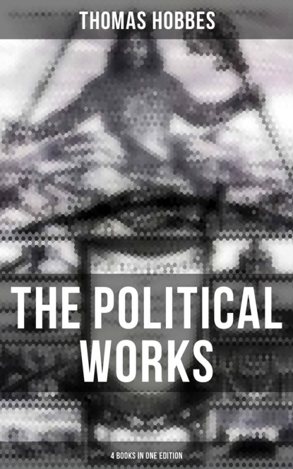 Thomas Hobbes The Political Works of Thomas Hobbes (4 Books in One Edition) недорого