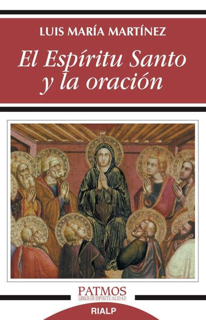 Luis María Martínez Rodríguez El Espíritu Santo y la oración недорого