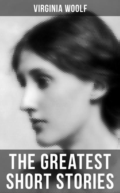 Virginia Woolf The Greatest Short Stories of Virginia Woolf virginia woolf freshwater a comedy by virginia woolf 1923