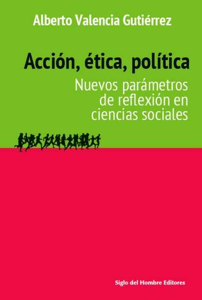 Alberto Valencia Gutiérrez Acción, ética, política dossie easton ética promiscua