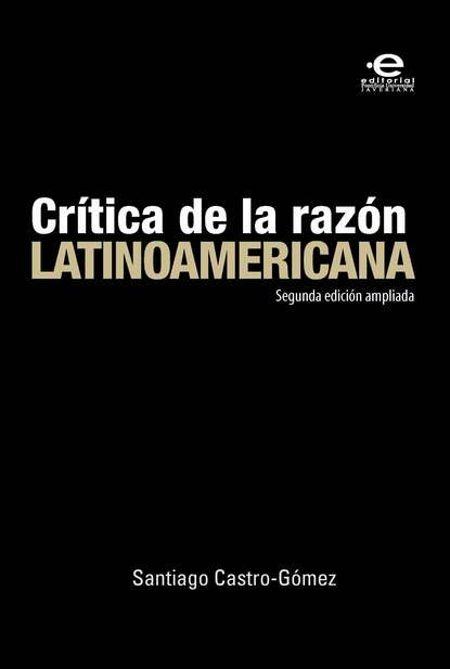 Santiago Castro Gomez Crítica de la razón latinoamericana недорого