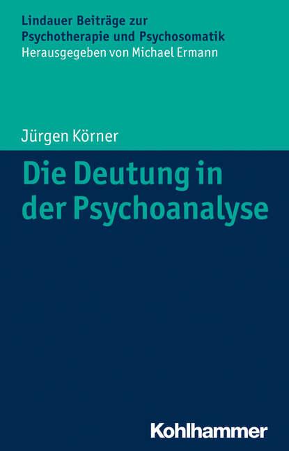 Jurgen Korner Die Deutung in der Psychoanalyse jurgen kehrer in alter freundschaft