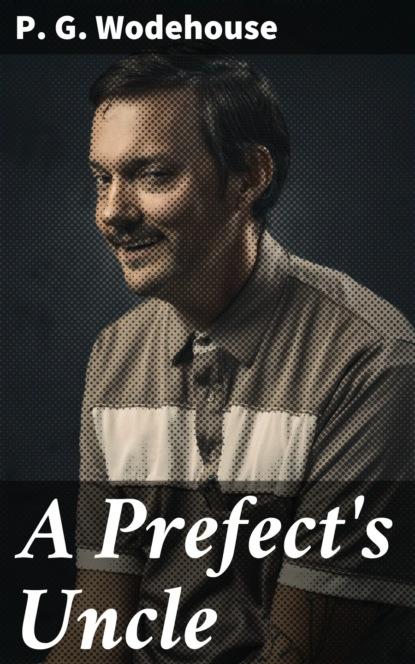 P. G. Wodehouse A Prefect's Uncle p g wodehouse mating season