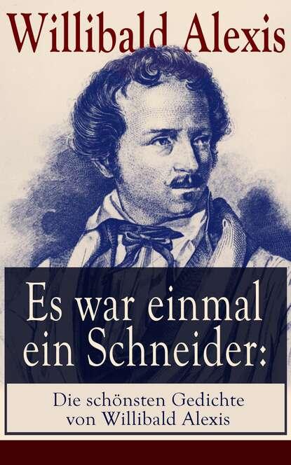 Alexis Willibald Es war einmal ein Schneider: Die schönsten Gedichte von Willibald Alexis clemens brentano die schönsten gedichte der romantik