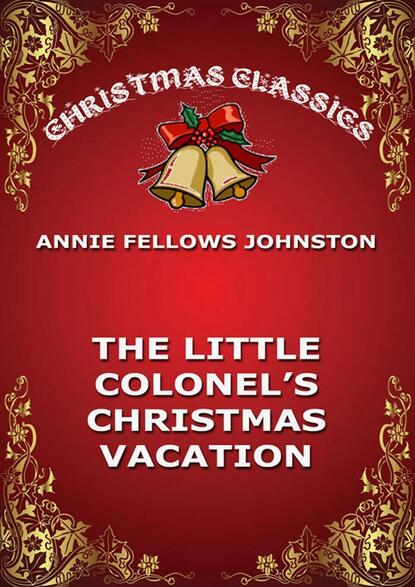 Annie Fellows Johnston The Little Colonel's Christmas Vacation johnston annie fellows in league with israel a tale of the chattanooga conference