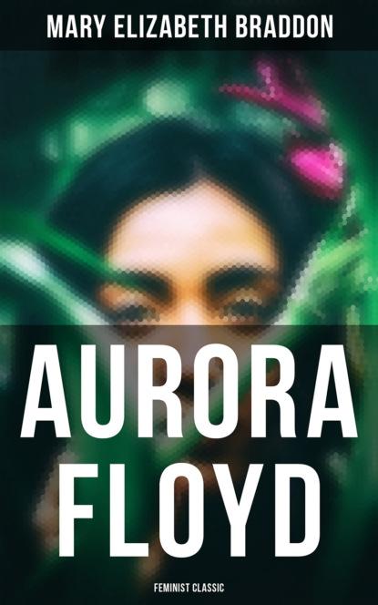 Мэри Элизабет Брэддон Aurora Floyd (Feminist Classic) недорого