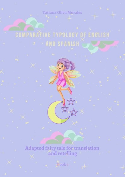 Tatiana Oliva Morales Comparative typology ofEnglish and Spanish. Adapted fairy tale for translation and retelling. Book1 irene vinogradova rabbit's tale of