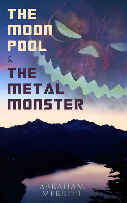 Фото - Abraham Merritt The Moon Pool & The Metal Monster abraham merritt the ship of ishtar