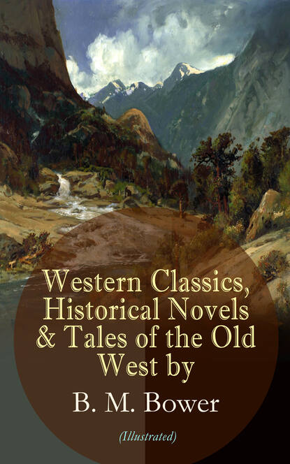 B. M. Bower Western Classics, Historical Novels & Tales of the Old West by B. M. Bower (Illustrated) tom bower branson