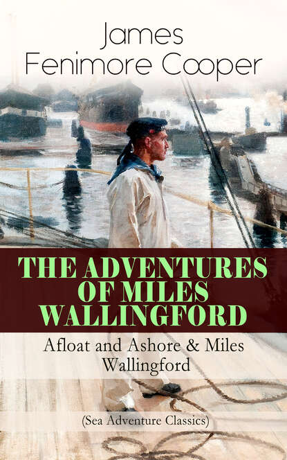 Джеймс Фенимор Купер THE ADVENTURES OF MILES WALLINGFORD: Afloat and Ashore & Miles Wallingford (Sea Adventure Classics) джеймс фенимор купер 10 masterpieces of western stories olymp classics