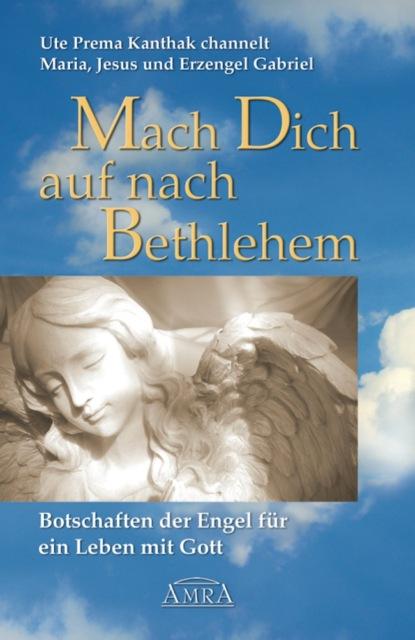 Ute Prema Kanthak Mach Dich auf nach Bethlehem: Botschaften der Engel für ein Leben mit Gott недорого