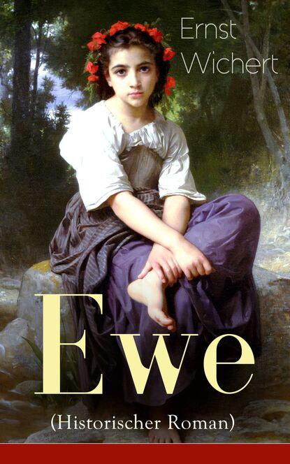 Ernst Wichert Ewe (Historischer Roman) ernst wichert meine schönsten erzählungen