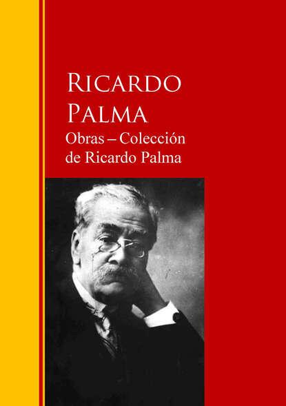 Ricardo Palma Obras ─ Colección de Ricardo Palma оправа для очков other red by ricardo 30g 139