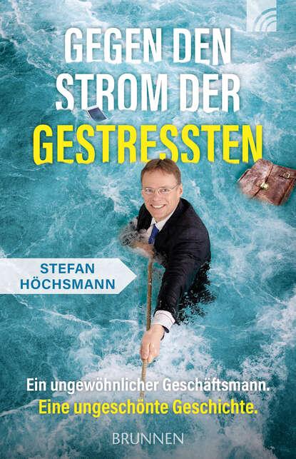 Фото - Stefan Höchsmann Gegen den Strom der Gestressten killen mcneill am strom ebook