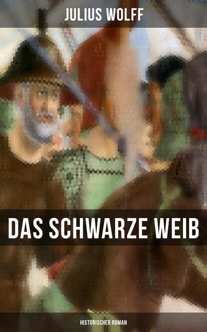 Фото - Julius Wolff Das schwarze Weib: Historischer Roman richard voß das haus der grimaldi historischer roman
