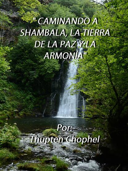 Thupten Chophel Caminando a Shambala, la tierra de la paz y la armonía sixto paz wells el santuario de la tierra