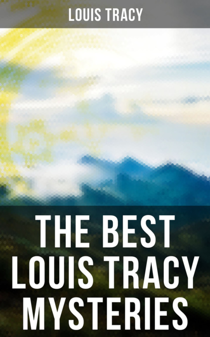 The Best Louis Tracy Mysteries фото