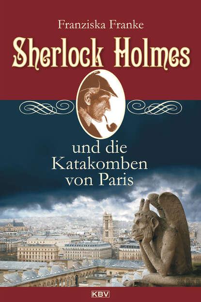 Franziska Franke Sherlock Holmes und die Katakomben von Paris недорого
